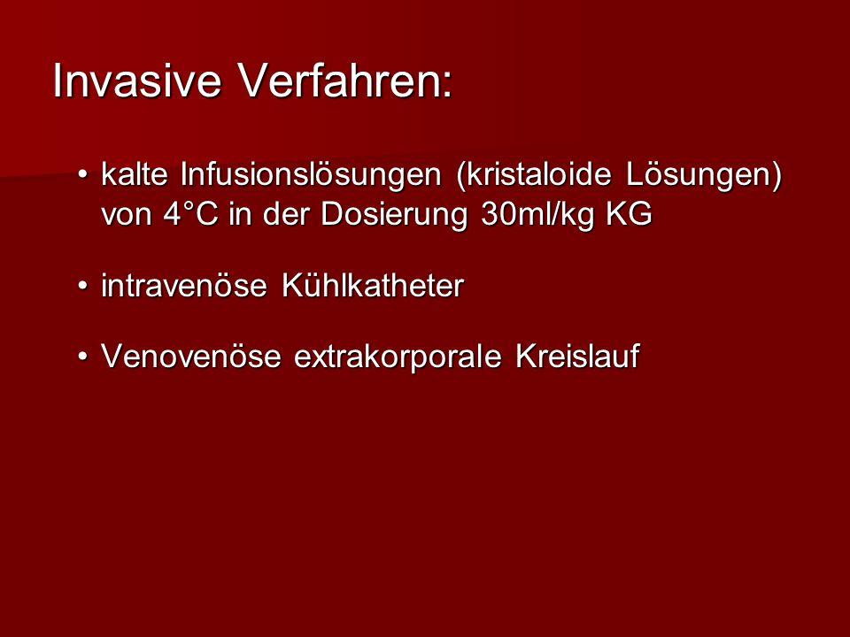 Invasive Verfahren: kalte Infusionslösungen (kristaloide Lösungen) von 4°C in der Dosierung 30ml/kg KGkalte Infusionslösungen (kristaloide Lösungen) v