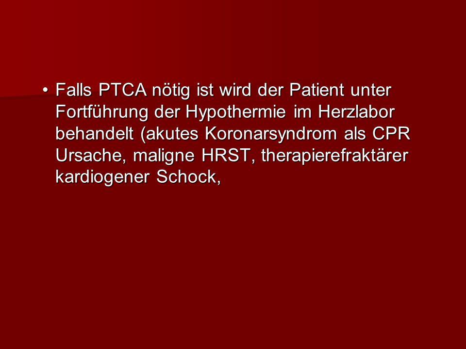 Falls PTCA nötig ist wird der Patient unter Fortführung der Hypothermie im Herzlabor behandelt (akutes Koronarsyndrom als CPR Ursache, maligne HRST, t