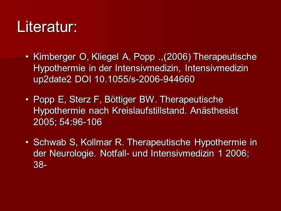 Literatur: Kimberger O, Kliegel A, Popp.,(2006) Therapeutische Hypothermie in der Intensivmedizin, Intensivmedizin up2date2 DOI 10.1055/s-2006-944660K