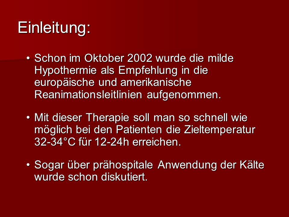 Einleitung: Schon im Oktober 2002 wurde die milde Hypothermie als Empfehlung in die europäische und amerikanische Reanimationsleitlinien aufgenommen.S