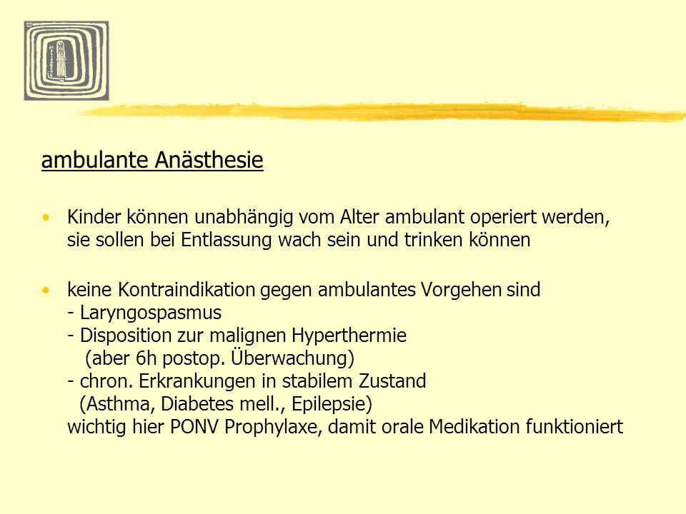 ambulante Anästhesie Kinder können unabhängig vom Alter ambulant operiert werden, sie sollen bei Entlassung wach sein und trinken können keine Kontrai