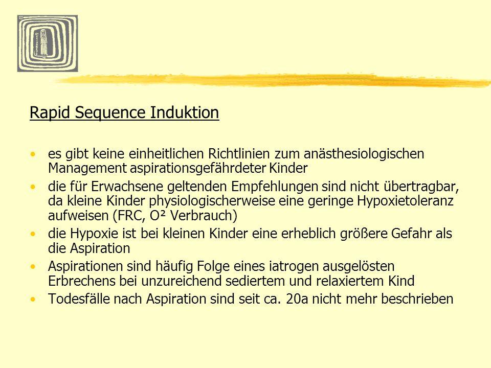 Rapid Sequence Induktion es gibt keine einheitlichen Richtlinien zum anästhesiologischen Management aspirationsgefährdeter Kinder die für Erwachsene g