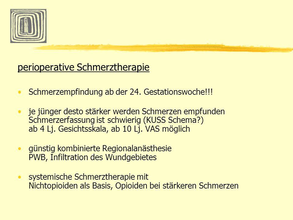 perioperative Schmerztherapie Schmerzempfindung ab der 24. Gestationswoche!!! je jünger desto stärker werden Schmerzen empfunden Schmerzerfassung ist