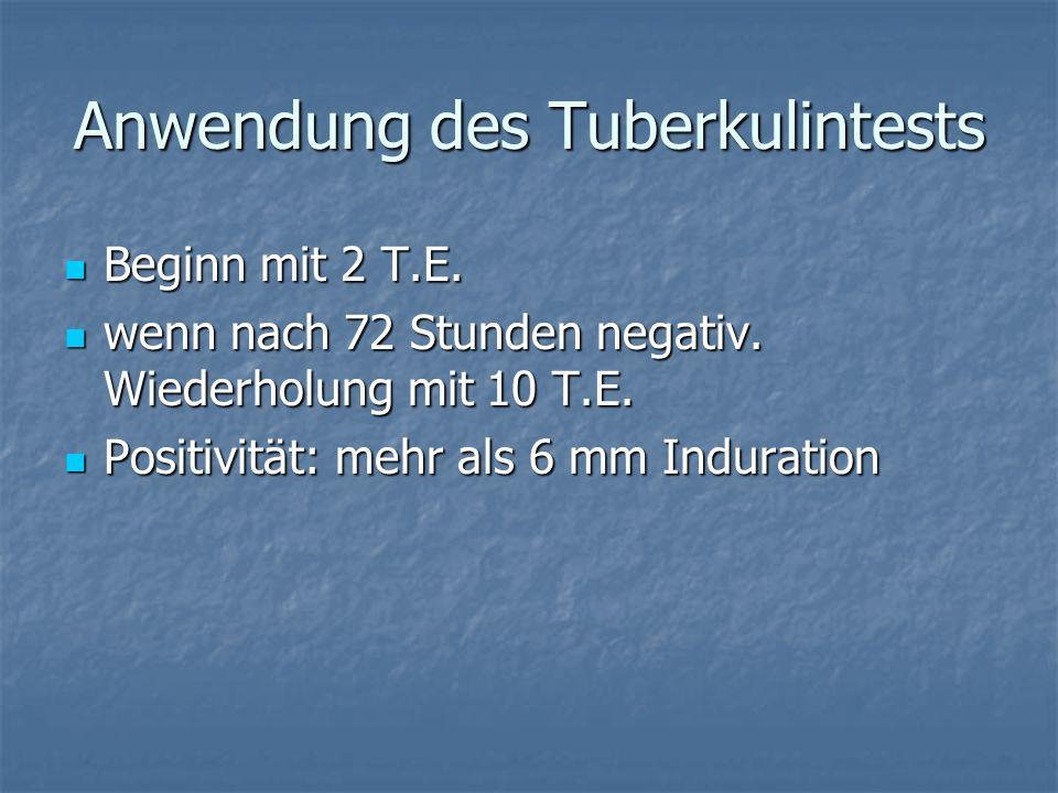 Anwendung des Tuberkulintests Beginn mit 2 T.E. Beginn mit 2 T.E. wenn nach 72 Stunden negativ. Wiederholung mit 10 T.E. wenn nach 72 Stunden negativ.