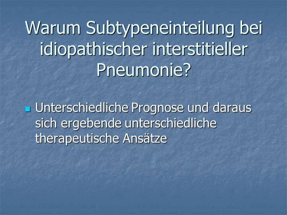 Warum Subtypeneinteilung bei idiopathischer interstitieller Pneumonie? Warum Subtypeneinteilung bei idiopathischer interstitieller Pneumonie? Untersch