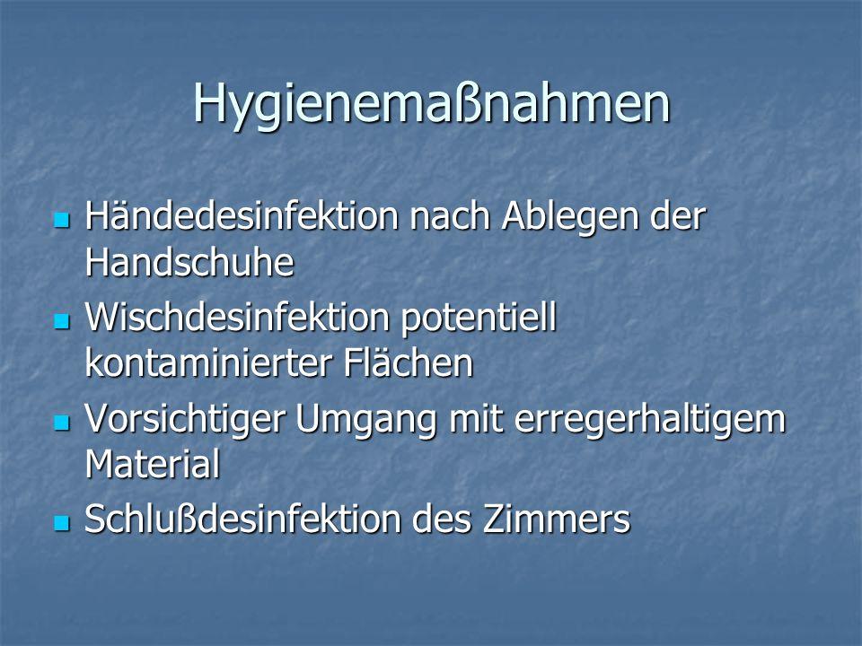 Hygienemaßnahmen Händedesinfektion nach Ablegen der Handschuhe Händedesinfektion nach Ablegen der Handschuhe Wischdesinfektion potentiell kontaminiert