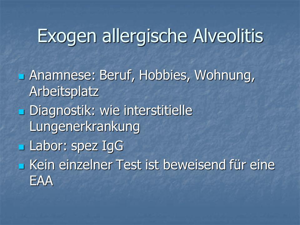 Exogen allergische Alveolitis Anamnese: Beruf, Hobbies, Wohnung, Arbeitsplatz Anamnese: Beruf, Hobbies, Wohnung, Arbeitsplatz Diagnostik: wie intersti