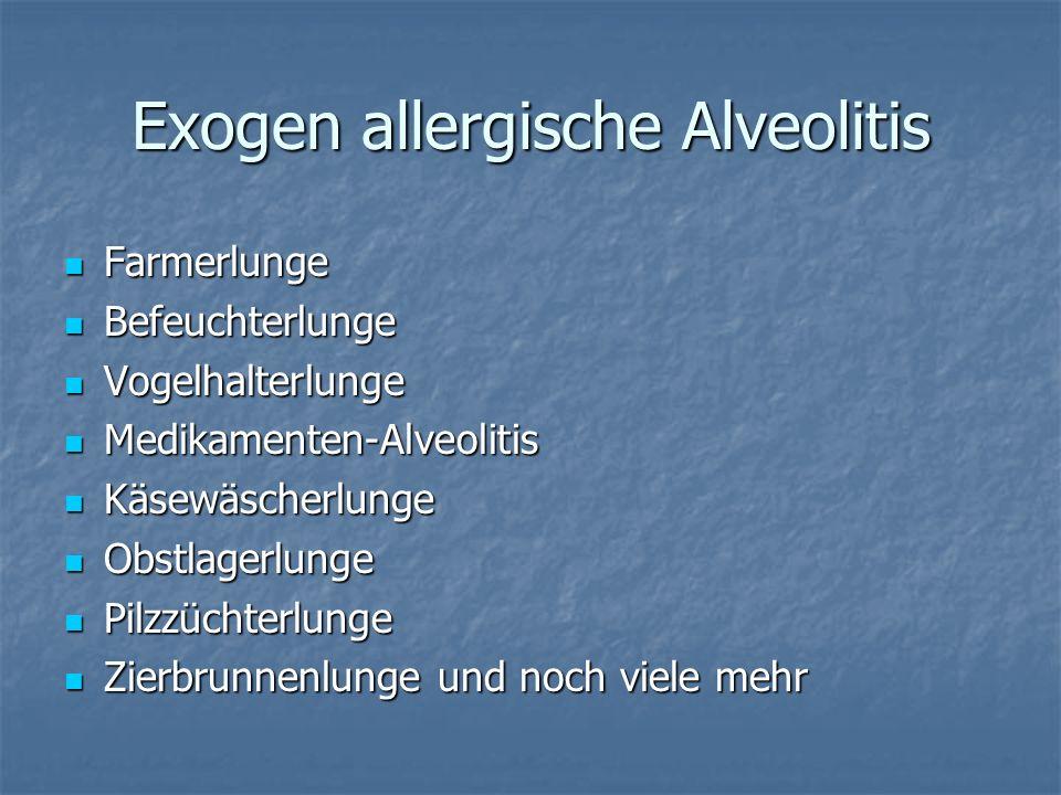 Exogen allergische Alveolitis Farmerlunge Farmerlunge Befeuchterlunge Befeuchterlunge Vogelhalterlunge Vogelhalterlunge Medikamenten-Alveolitis Medika