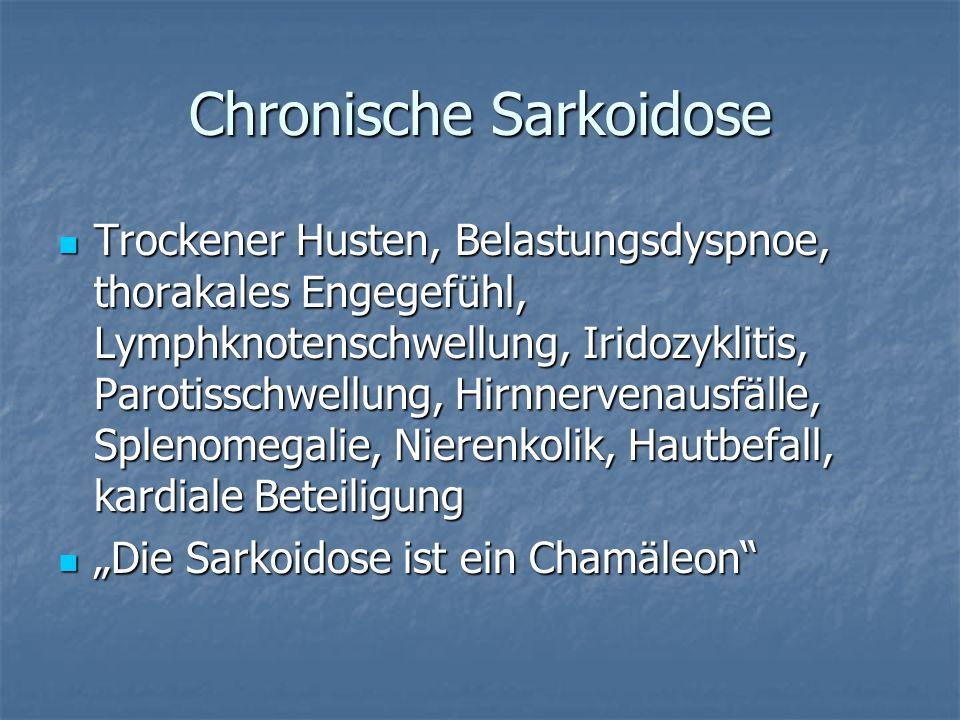 Chronische Sarkoidose Trockener Husten, Belastungsdyspnoe, thorakales Engegefühl, Lymphknotenschwellung, Iridozyklitis, Parotisschwellung, Hirnnervena