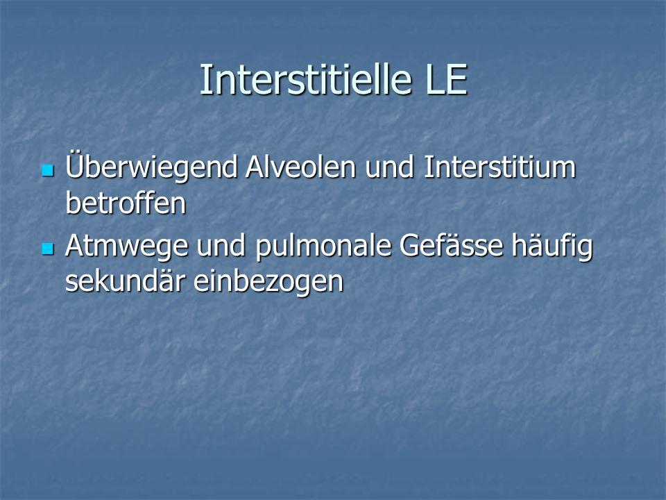 Interstitielle LE Überwiegend Alveolen und Interstitium betroffen Überwiegend Alveolen und Interstitium betroffen Atmwege und pulmonale Gefässe häufig