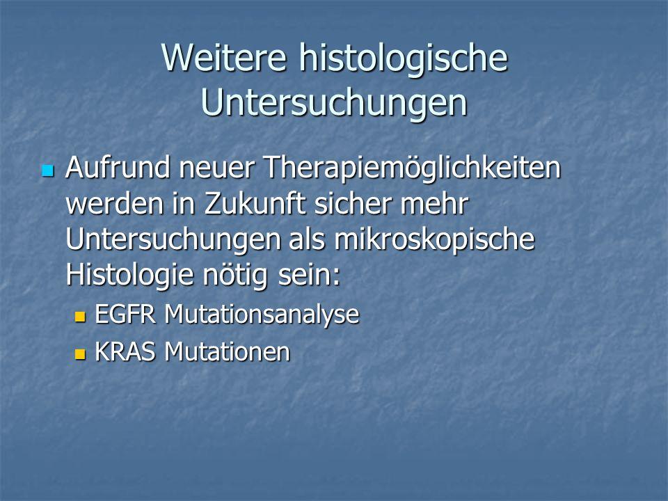 Weitere histologische Untersuchungen Aufrund neuer Therapiemöglichkeiten werden in Zukunft sicher mehr Untersuchungen als mikroskopische Histologie nö