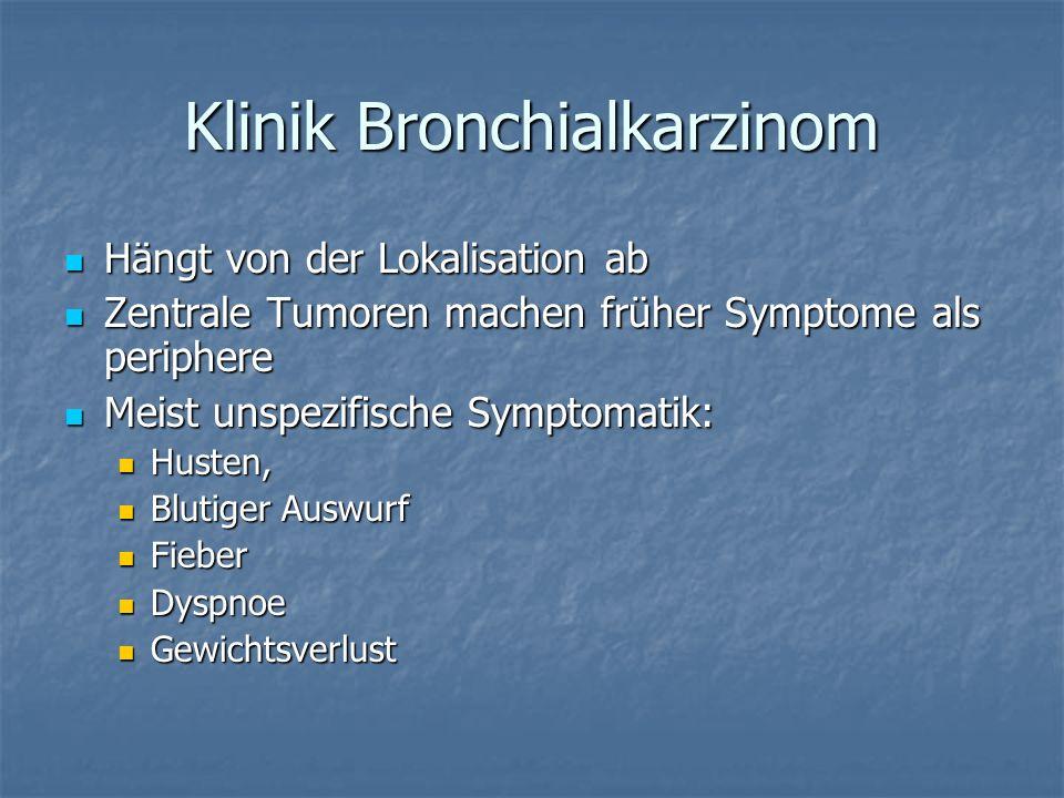 Klinik Bronchialkarzinom Hängt von der Lokalisation ab Hängt von der Lokalisation ab Zentrale Tumoren machen früher Symptome als periphere Zentrale Tu