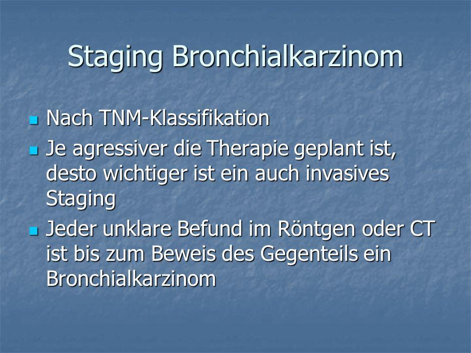 Staging Bronchialkarzinom Nach TNM-Klassifikation Nach TNM-Klassifikation Je agressiver die Therapie geplant ist, desto wichtiger ist ein auch invasiv