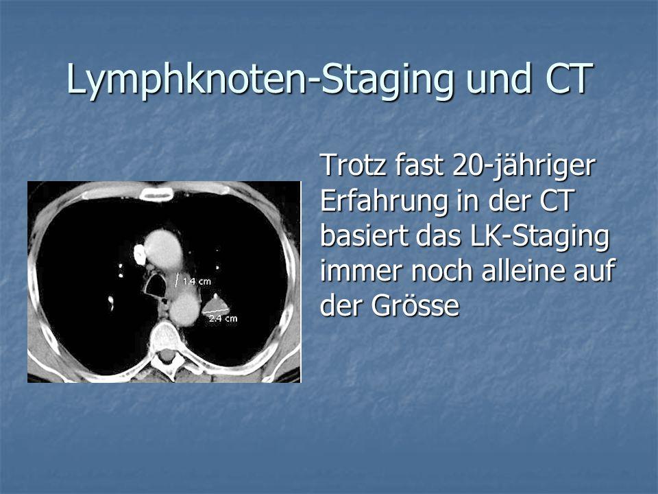 Lymphknoten-Staging und CT Trotz fast 20-jähriger Erfahrung in der CT basiert das LK-Staging immer noch alleine auf der Grösse