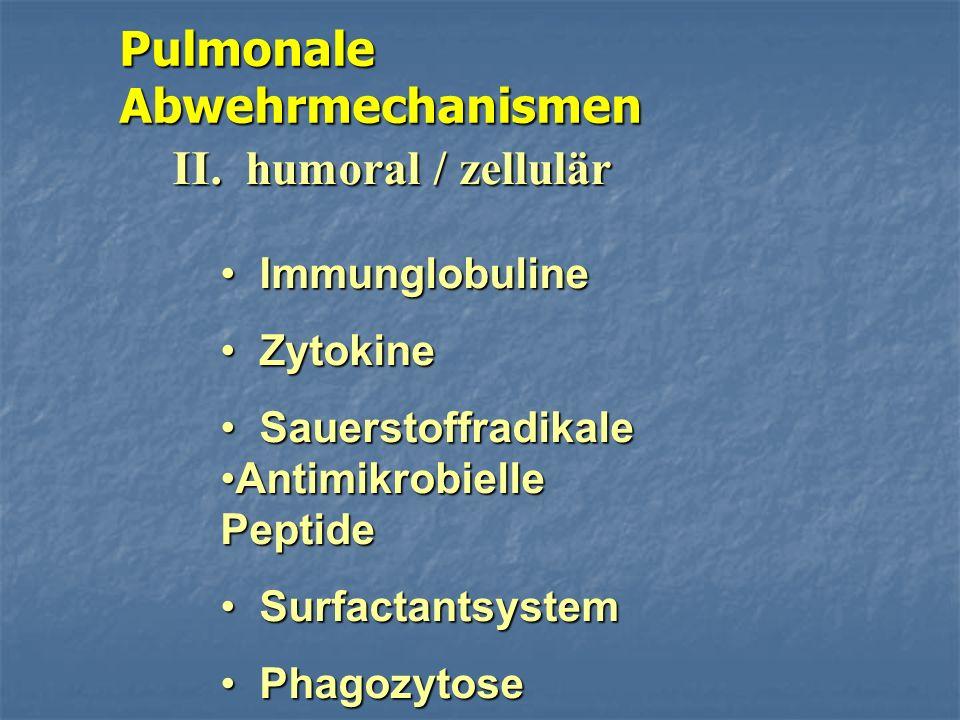 Pulmonale Abwehrmechanismen II. humoral / zellulär Immunglobuline Immunglobuline Zytokine Zytokine Sauerstoffradikale Sauerstoffradikale Antimikrobiel