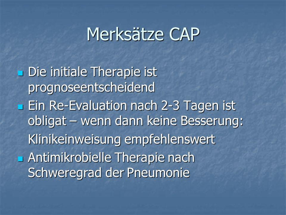 Merksätze CAP Die initiale Therapie ist prognoseentscheidend Die initiale Therapie ist prognoseentscheidend Ein Re-Evaluation nach 2-3 Tagen ist oblig