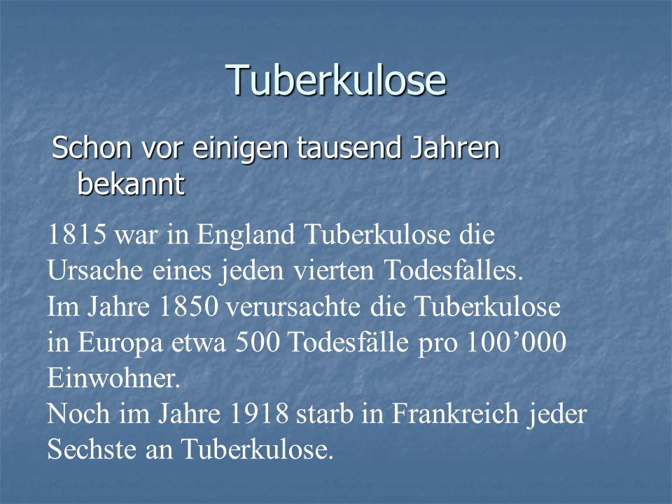 Tuberkulose Schon vor einigen tausend Jahren bekannt 1815 war in England Tuberkulose die Ursache eines jeden vierten Todesfalles. Im Jahre 1850 verurs