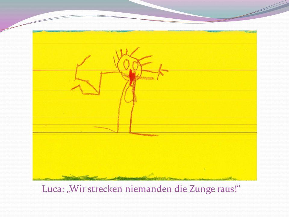 Luca: Wir strecken niemanden die Zunge raus!
