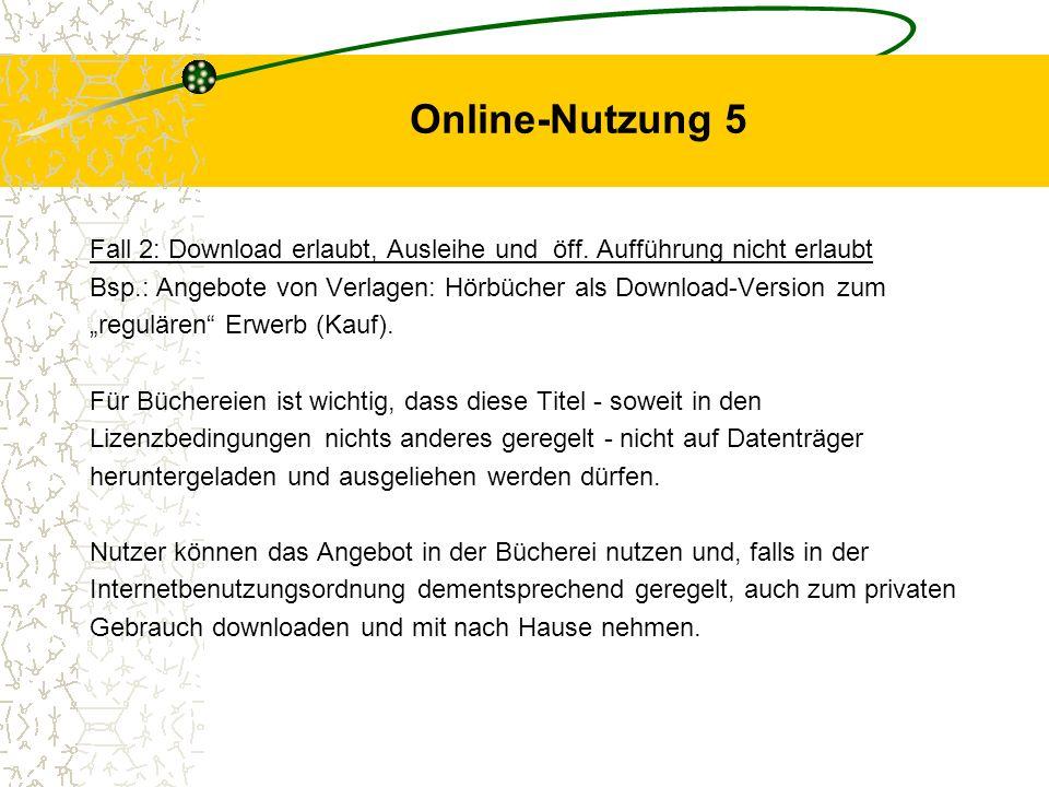 Online-Nutzung 5 Fall 2: Download erlaubt, Ausleihe und öff. Aufführung nicht erlaubt Bsp.: Angebote von Verlagen: Hörbücher als Download-Version zum