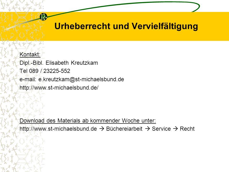Urheberrecht und Vervielfältigung Kontakt: Dipl.-Bibl. Elisabeth Kreutzkam Tel 089 / 23225-552 e-mail: e.kreutzkam@st-michaelsbund.de http://www.st-mi