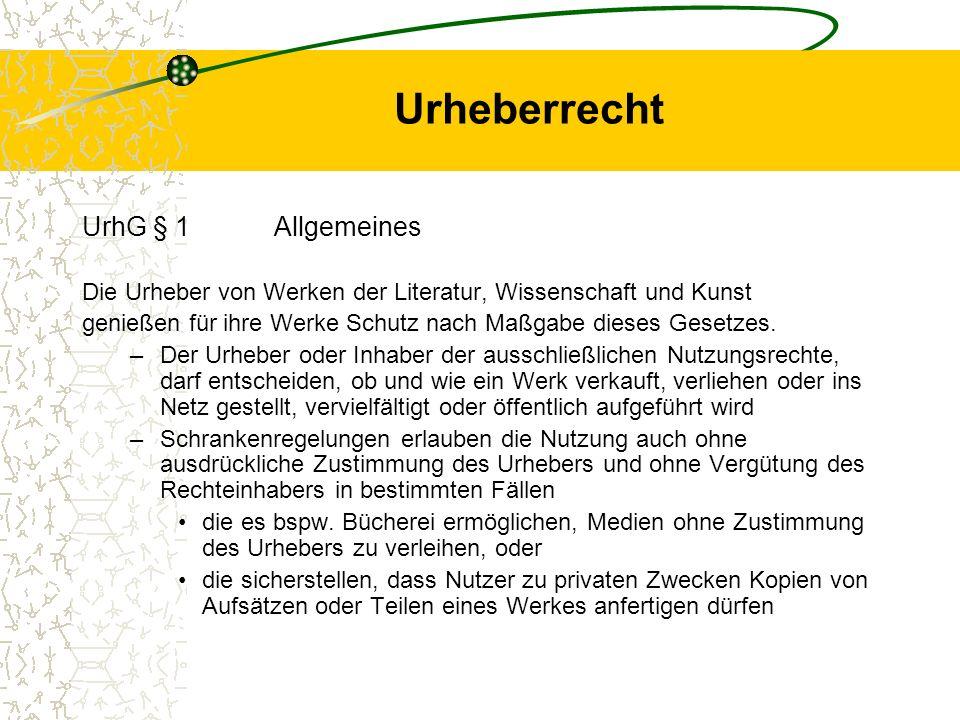 Urheberrecht UrhG § 1Allgemeines Die Urheber von Werken der Literatur, Wissenschaft und Kunst genießen für ihre Werke Schutz nach Maßgabe dieses Geset