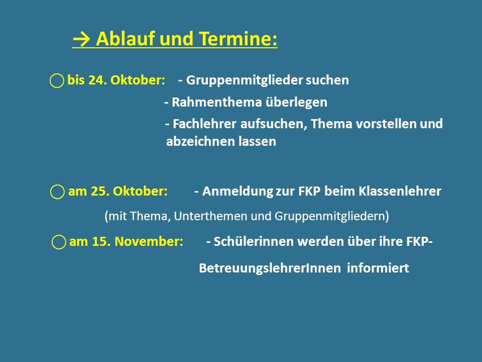 bis 24. Oktober: - Gruppenmitglieder suchen - Rahmenthema überlegen - Fachlehrer aufsuchen, Thema vorstellen und abzeichnen lassen am 25. Oktober: - A