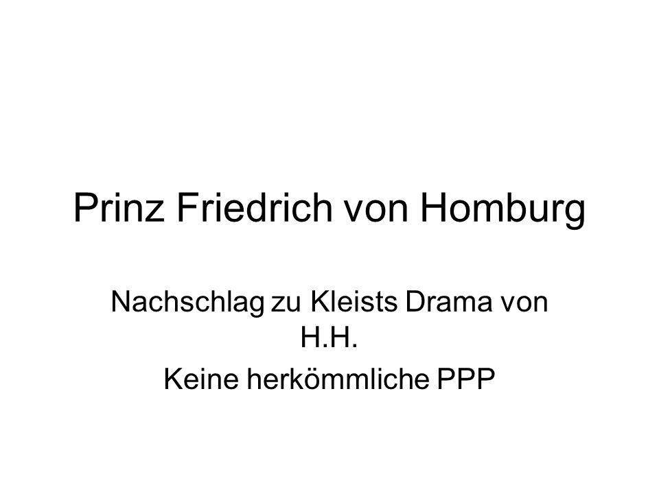 Prinz Friedrich von Homburg Nachschlag zu Kleists Drama von H.H. Keine herkömmliche PPP