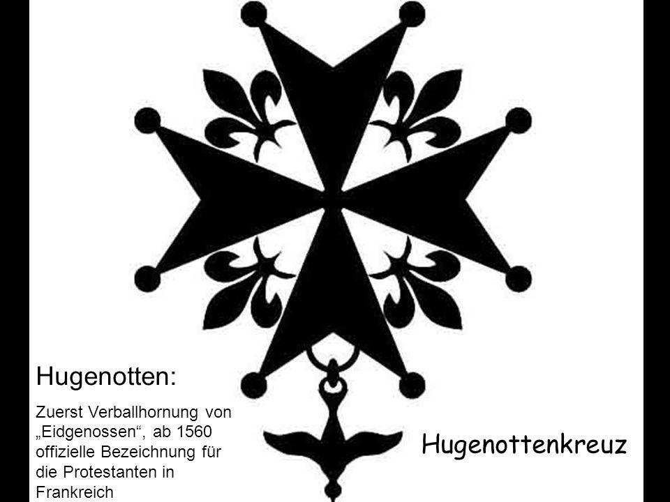 Hugenottenkreuz Hugenotten: Zuerst Verballhornung von Eidgenossen, ab 1560 offizielle Bezeichnung für die Protestanten in Frankreich