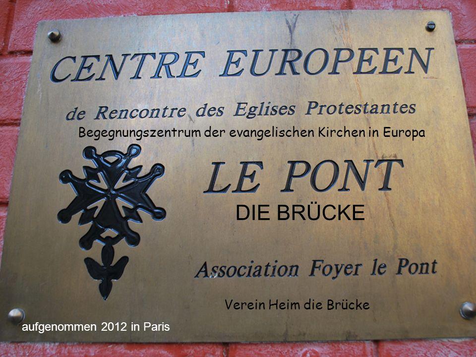 Begegnungszentrum der evangelischen Kirchen in Europa Verein Heim die Brücke aufgenommen 2012 in Paris DIE BRÜCKE