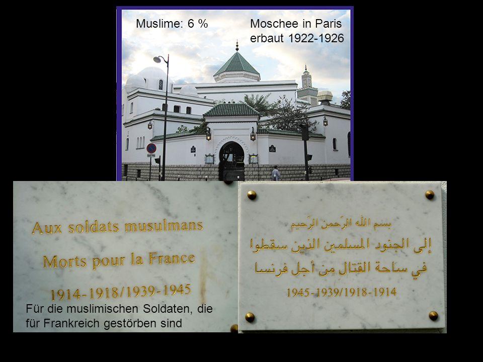 Katholiken: 2007 :57% (1988: 80%) Muslime: 6 %Moschee in Paris erbaut 1922-1926 Für die muslimischen Soldaten, die für Frankreich gestörben sind