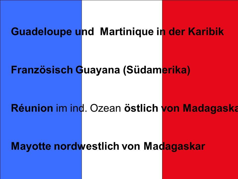 Guadeloupe und Martinique in der Karibik Französisch Guayana (Südamerika) Réunion im ind.