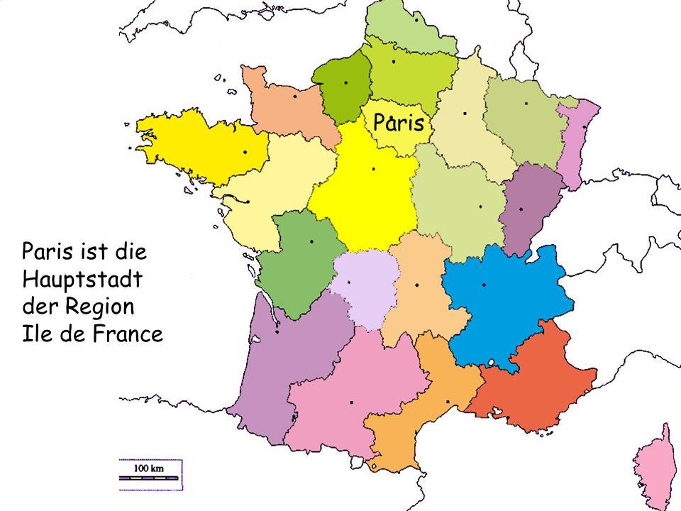 Paris Paris ist die Hauptstadt der Region Ile de France