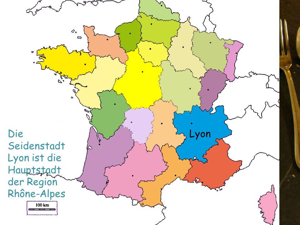 Lyon Die Seidenstadt Lyon ist die Hauptstadt der Region Rhône-Alpes Lyon
