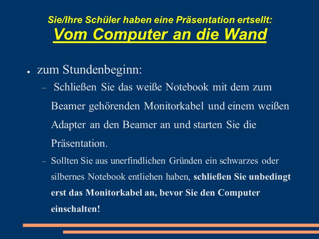 Sie/Ihre Schüler haben eine Präsentation ertsellt: Vom Computer an die Wand zum Stundenbeginn: Schließen Sie das weiße Notebook mit dem zum Beamer geh