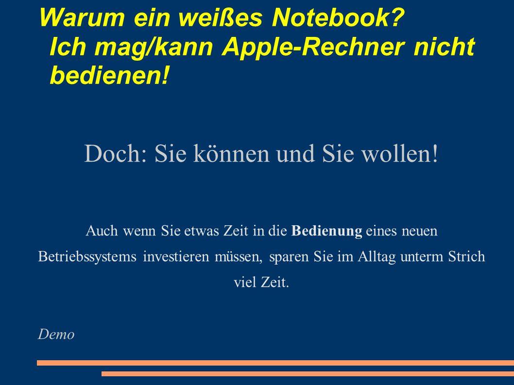 Warum ein weißes Notebook? Ich mag/kann Apple-Rechner nicht bedienen! Doch: Sie können und Sie wollen! Auch wenn Sie etwas Zeit in die Bedienung eines