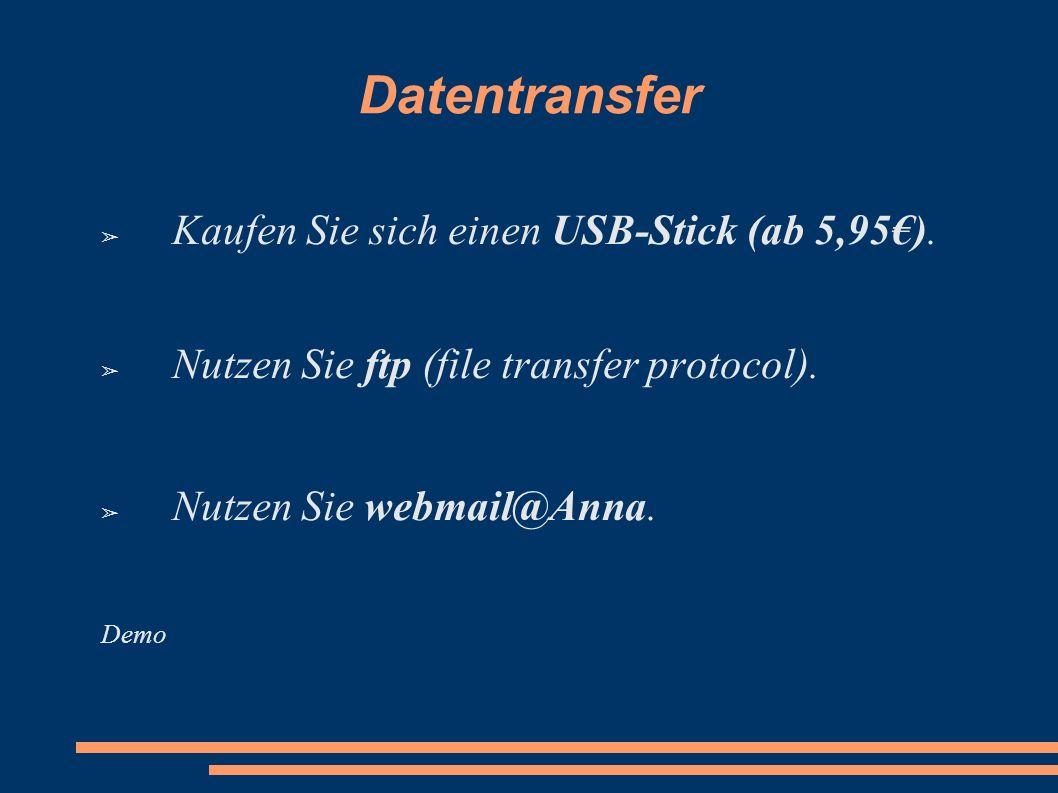 Datentransfer Kaufen Sie sich einen USB-Stick (ab 5,95). Nutzen Sie ftp (file transfer protocol). Nutzen Sie webmail@Anna. Demo