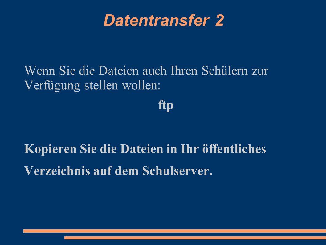 Datentransfer 2 Wenn Sie die Dateien auch Ihren Schülern zur Verfügung stellen wollen: ftp Kopieren Sie die Dateien in Ihr öffentliches Verzeichnis au