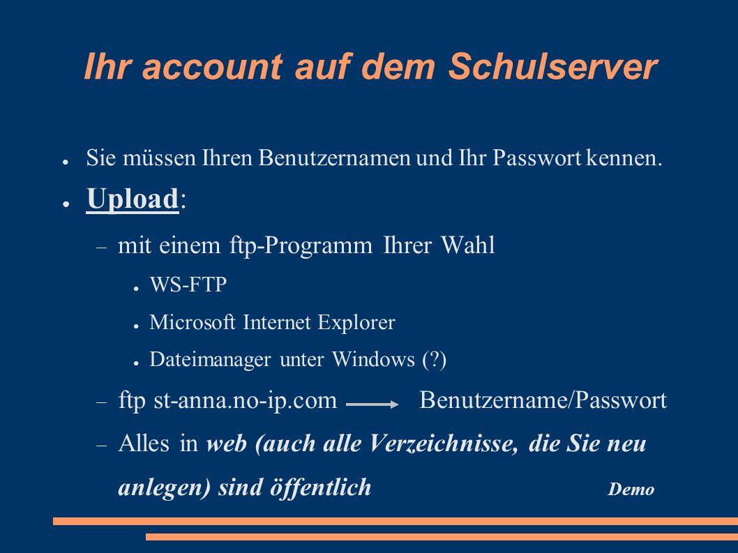 Ihr account auf dem Schulserver Sie müssen Ihren Benutzernamen und Ihr Passwort kennen. Upload: mit einem ftp-Programm Ihrer Wahl WS-FTP Microsoft Int