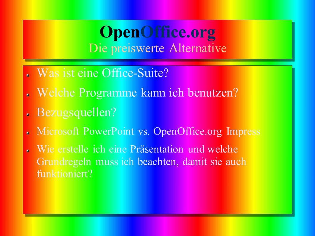 OpenOffice.org Die preiswerte Alternative Was ist eine Office-Suite? Welche Programme kann ich benutzen? Bezugsquellen? Microsoft PowerPoint vs. OpenO
