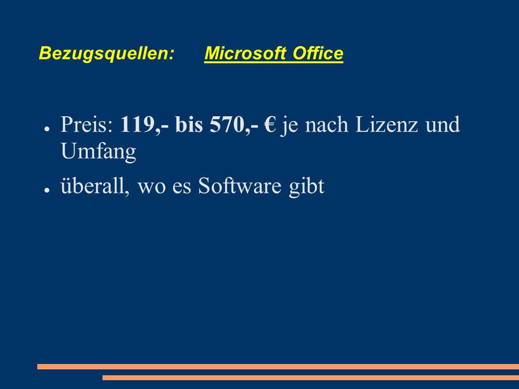 Bezugsquellen: OpenOffice Preis: 0 Als Produkt ist OpenOffice.org frei: Sie können es frei herunterladen, frei benutzen und frei weitergeben.