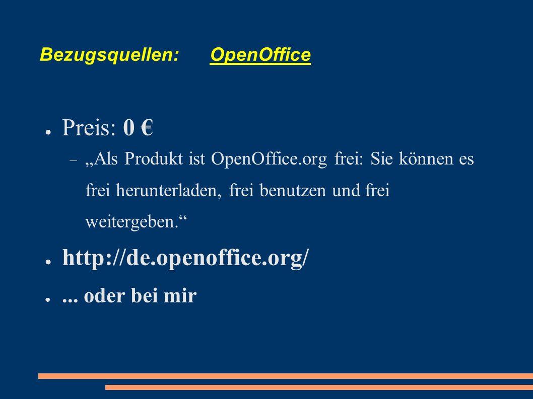 Bezugsquellen: OpenOffice Preis: 0 Als Produkt ist OpenOffice.org frei: Sie können es frei herunterladen, frei benutzen und frei weitergeben. http://d