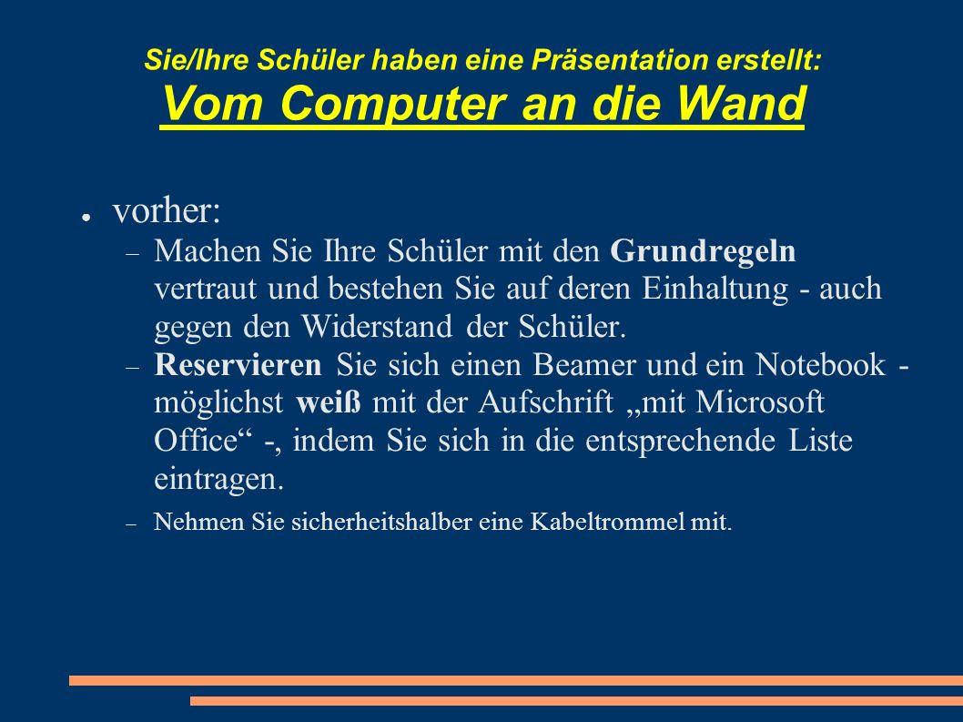 Sie/Ihre Schüler haben eine Präsentation ertsellt: Vom Computer an die Wand zum Stundenbeginn: Schließen Sie das weiße Notebook mit dem zum Beamer gehörenden Monitorkabel und einem weißen Adapter an den Beamer an und starten Sie die Präsentation.