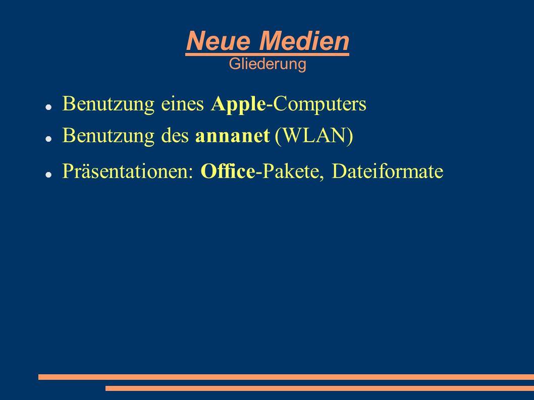 Neue Medien Gliederung Benutzung eines Apple-Computers Benutzung des annanet (WLAN) Präsentationen: Office-Pakete, Dateiformate
