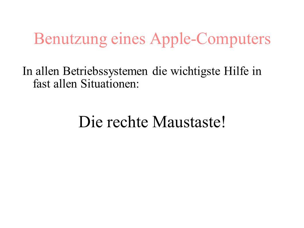 Benutzung eines Apple-Computers In allen Betriebssystemen die wichtigste Hilfe in fast allen Situationen: Die rechte Maustaste!