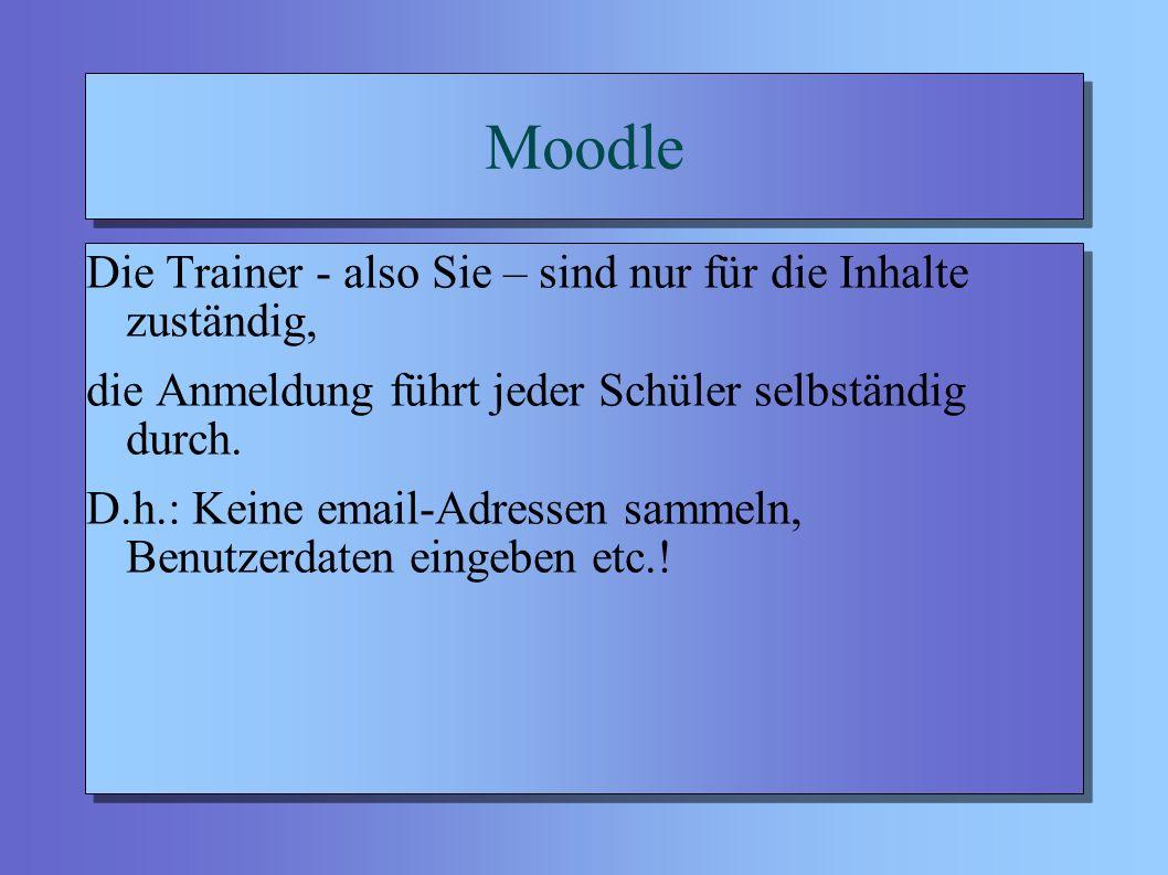 Moodle Die Trainer - also Sie – sind nur für die Inhalte zuständig, die Anmeldung führt jeder Schüler selbständig durch.