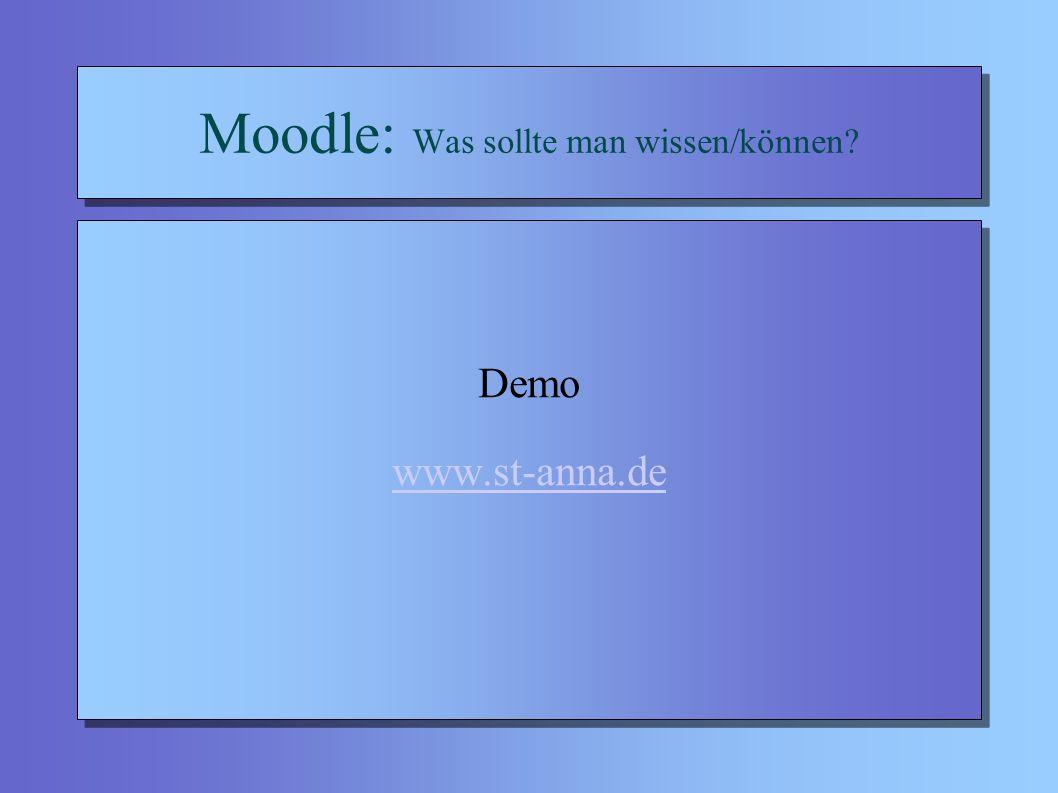 Moodle: Was sollte man wissen/können? Demo www.st-anna.de