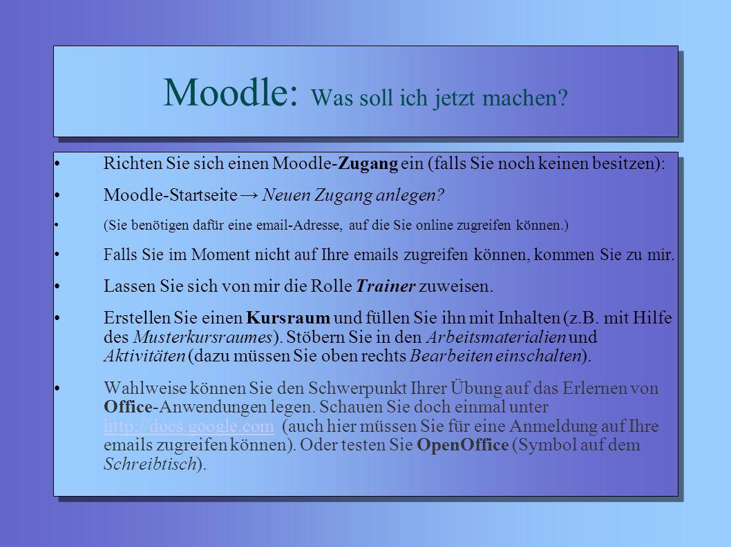 Moodle: Was soll ich jetzt machen.