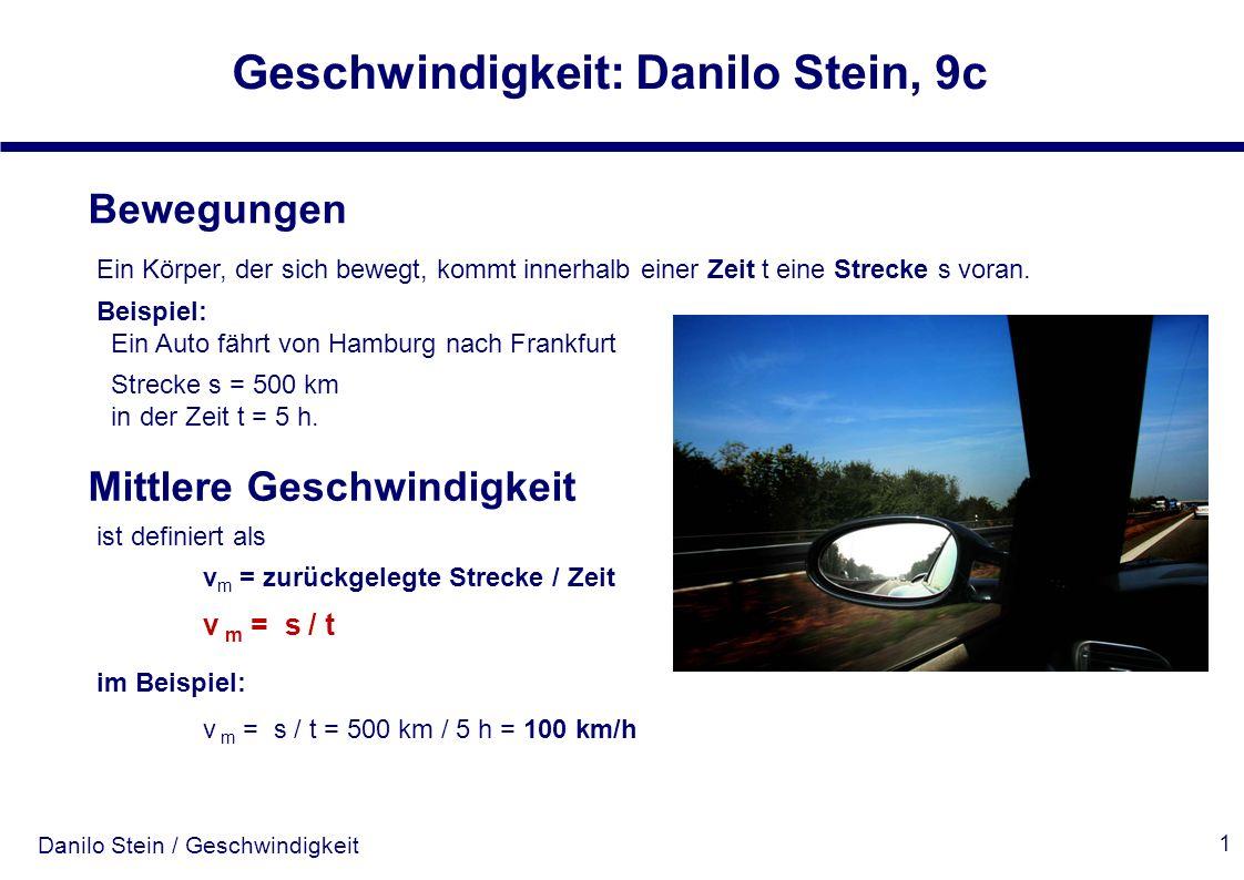 Danilo Stein / Geschwindigkeit Geschwindigkeit: Danilo Stein, 9c 1 Bewegungen Ein Körper, der sich bewegt, kommt innerhalb einer Zeit t eine Strecke s