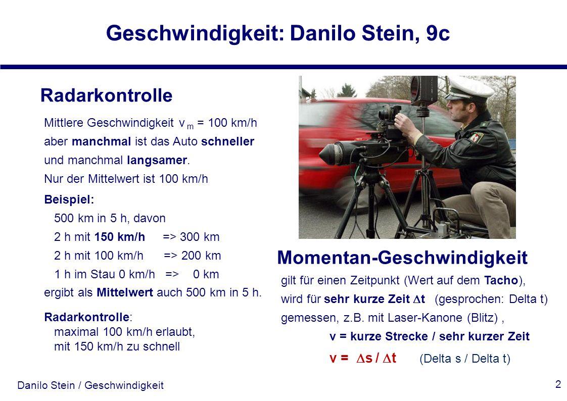Danilo Stein / Geschwindigkeit Geschwindigkeit: Danilo Stein, 9c 2 Radarkontrolle Mittlere Geschwindigkeit v m = 100 km/h aber manchmal ist das Auto s