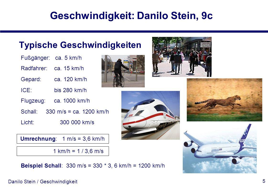 Danilo Stein / Geschwindigkeit Geschwindigkeit: Danilo Stein, 9c 5 Typische Geschwindigkeiten Fußgänger: ca. 5 km/h Radfahrer: ca. 15 km/h ICE: bis 28